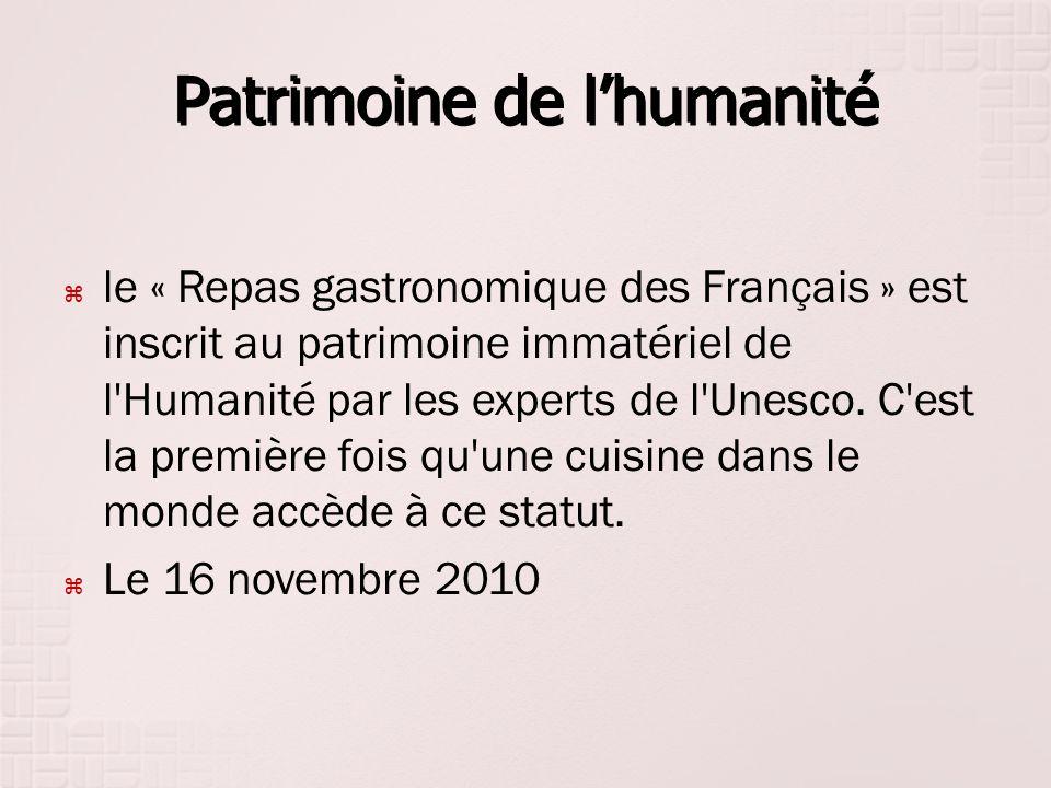 Patrimoine de lhumanité le « Repas gastronomique des Français » est inscrit au patrimoine immatériel de l'Humanité par les experts de l'Unesco. C'est