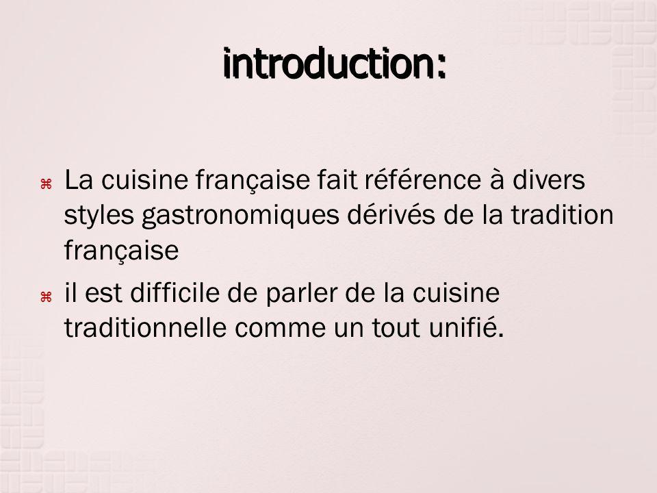 introduction: introduction: La cuisine française fait référence à divers styles gastronomiques dérivés de la tradition française il est difficile de p