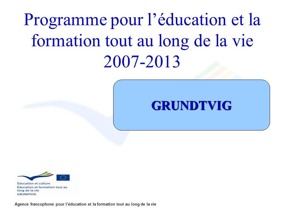 Programme pour léducation et la formation tout au long de la vie 2007-2013 Agence francophone pour léducation et la formation tout au long de la vie GRUNDTVIG
