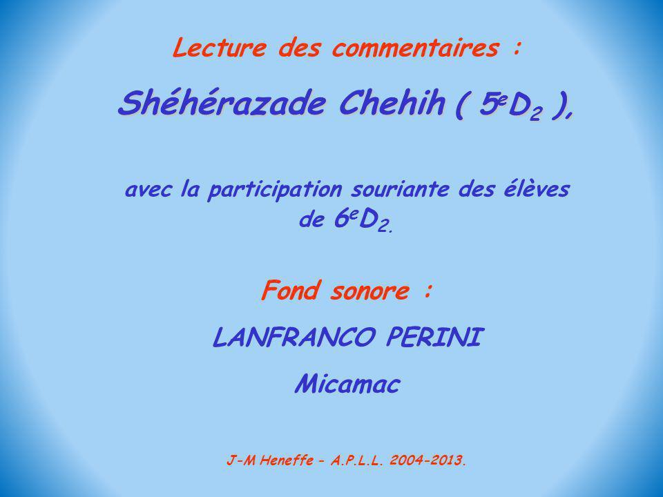 Lecture des commentaires : Shéhérazade Chehih ( (( ( 5eD2 ), avec la participation souriante des élèves de 6 e D 2. Fond sonore : LANFRANCO PERINI Mic
