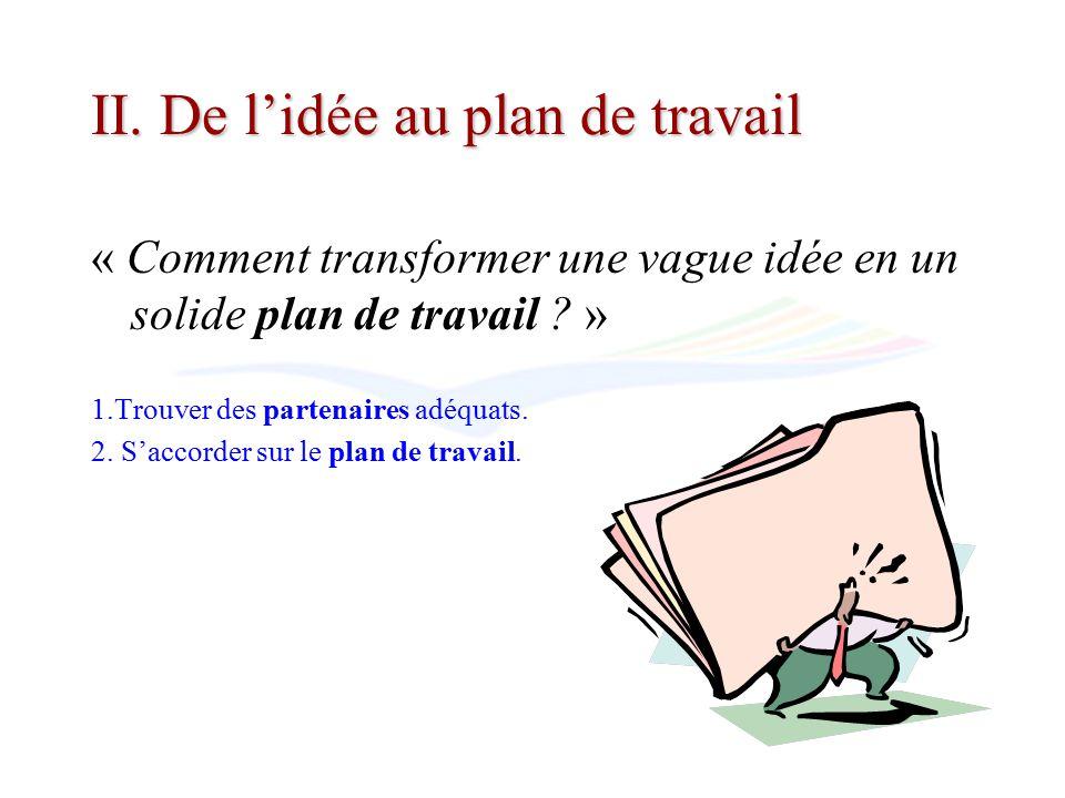 II. De lidée au plan de travail « Comment transformer une vague idée en un solide plan de travail .