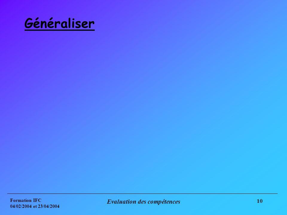 Formation IFC 04/02/2004 et 23/04/2004 Evaluation des compétences 10 Généraliser