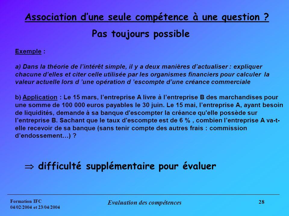 Formation IFC 04/02/2004 et 23/04/2004 Evaluation des compétences 28 Association dune seule compétence à une question .