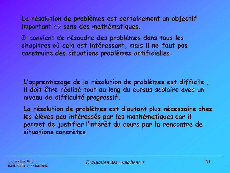 Formation IFC 04/02/2004 et 23/04/2004 Evaluation des compétences 31 La résolution de problèmes est certainement un objectif important sens des mathématiques.