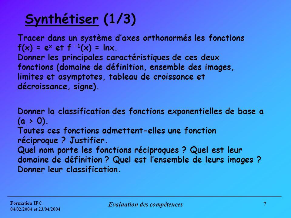 Formation IFC 04/02/2004 et 23/04/2004 Evaluation des compétences 7 Synthétiser (1/3) Tracer dans un système daxes orthonormés les fonctions f(x) = e x et f –1 (x) = lnx.