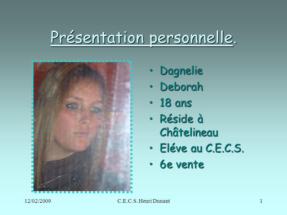 12/02/2009C.E.C.S. Henri Dunant1 Présentation personnelle. DagnelieDagnelie DeborahDeborah 18 ans18 ans Réside à ChâtelineauRéside à Châtelineau Eléve