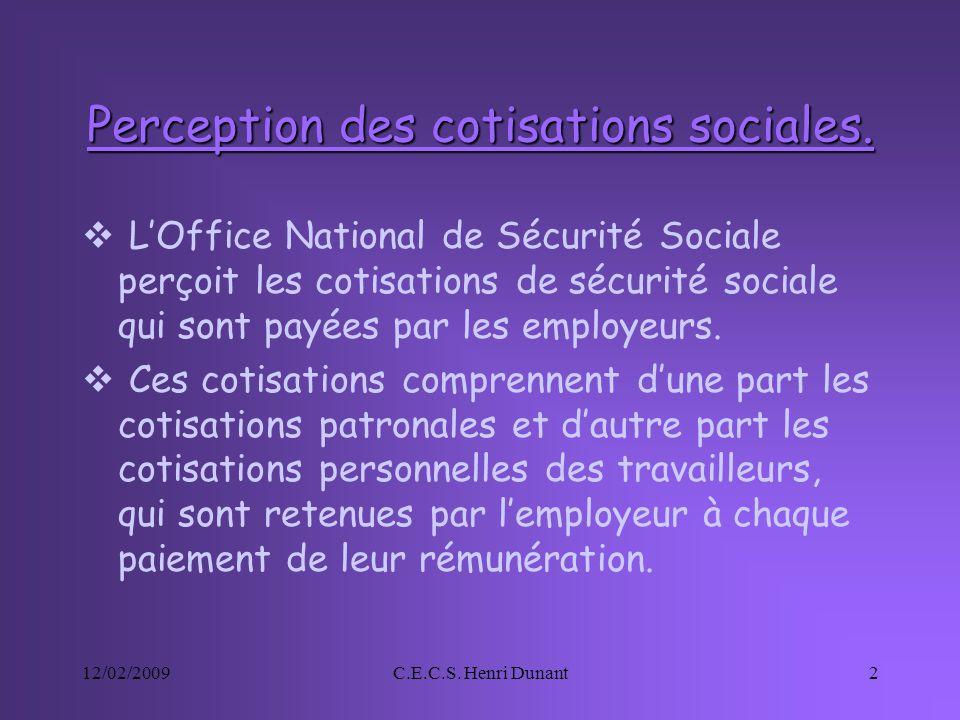 12/02/2009C.E.C.S. Henri Dunant2 Perception des cotisations sociales. LOffice National de Sécurité Sociale perçoit les cotisations de sécurité sociale