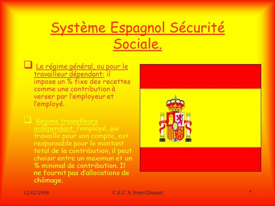 12/02/2009C.E.C.S. Henri Dunant7 Système Espagnol Sécurité Sociale. Le régime général, ou pour le travailleur dépendant: il impose un % fixe des recet