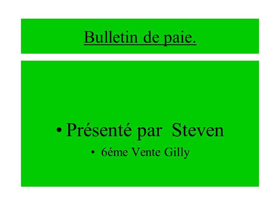 Bulletin de paie. Présenté par Steven 6éme Vente Gilly