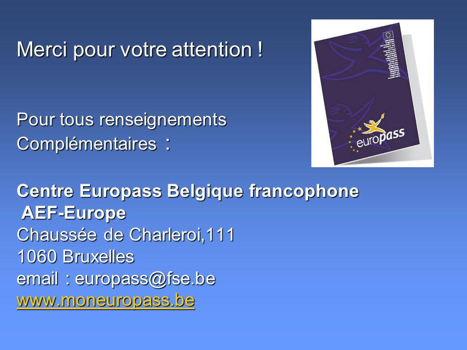 Merci pour votre attention ! Pour tous renseignements Complémentaires : Centre Europass Belgique francophone AEF-Europe AEF-Europe Chaussée de Charler