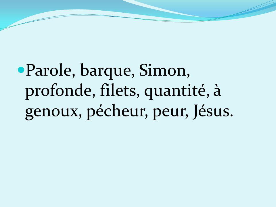 Parole, barque, Simon, profonde, filets, quantité, à genoux, pécheur, peur, Jésus.