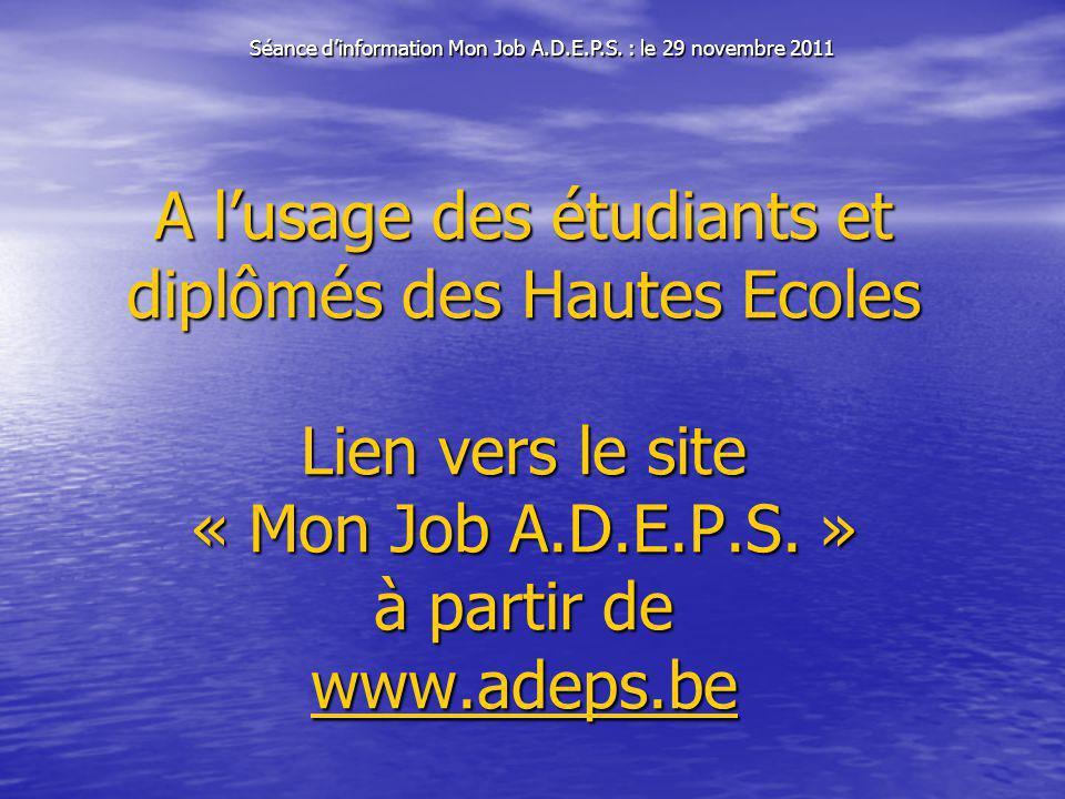 A lusage des étudiants et diplômés des Hautes Ecoles Lien vers le site « Mon Job A.D.E.P.S.