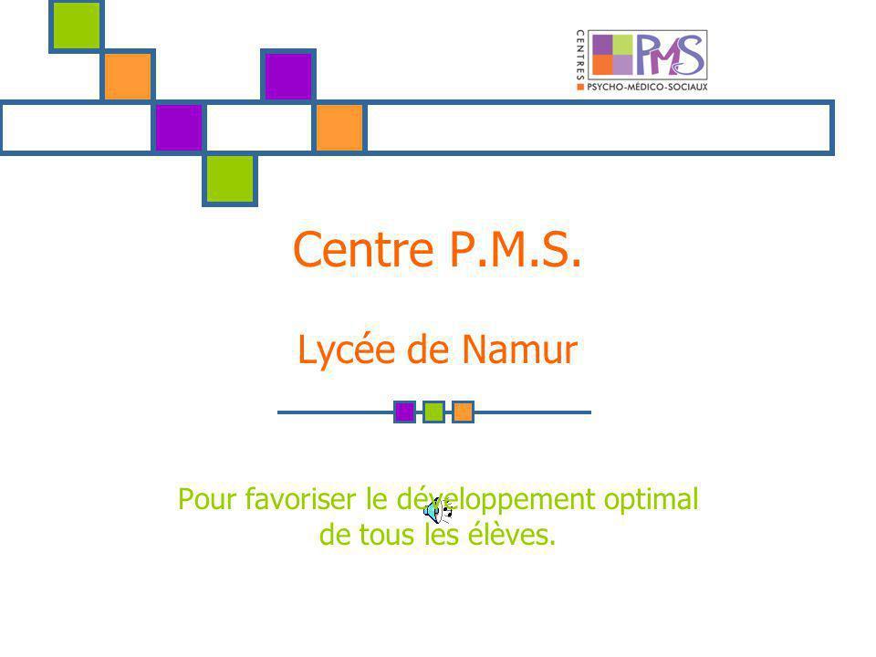 Centre P.M.S. Lycée de Namur Pour favoriser le développement optimal de tous les élèves.
