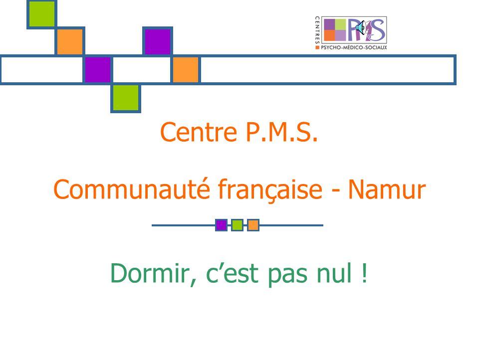 Dormir, cest pas nul ! Centre P.M.S. Communauté française - Namur