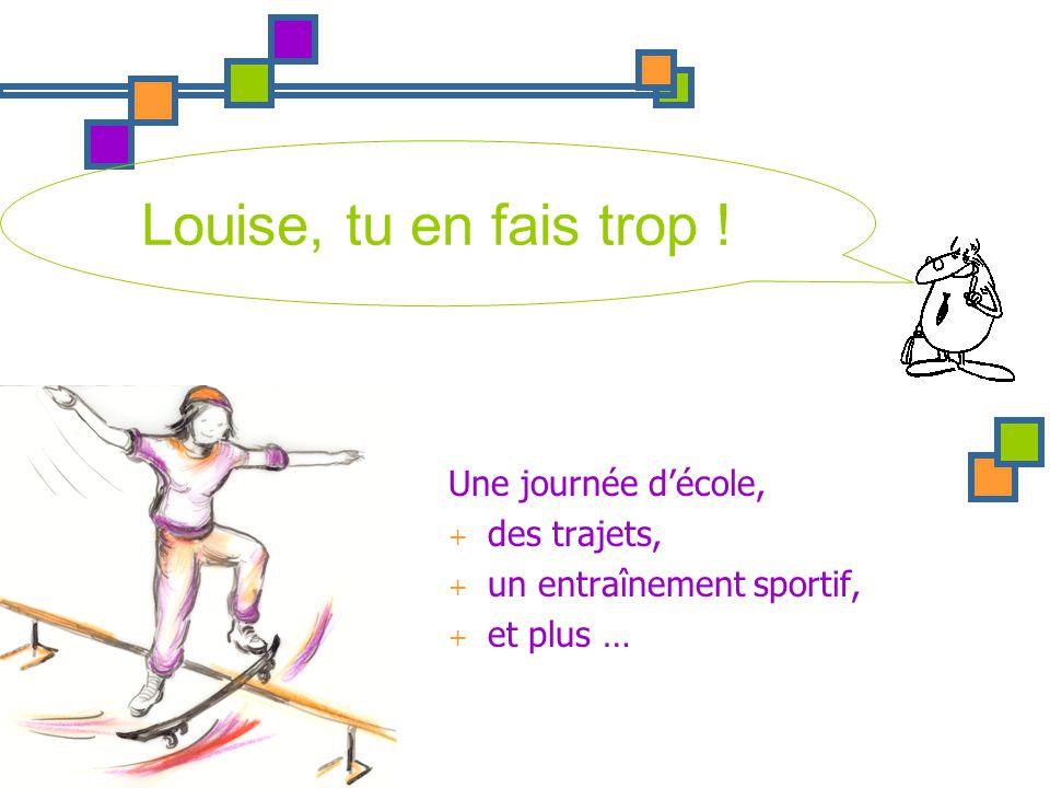Une journée décole, + des trajets, + un entraînement sportif, + et plus … Louise, tu en fais trop !