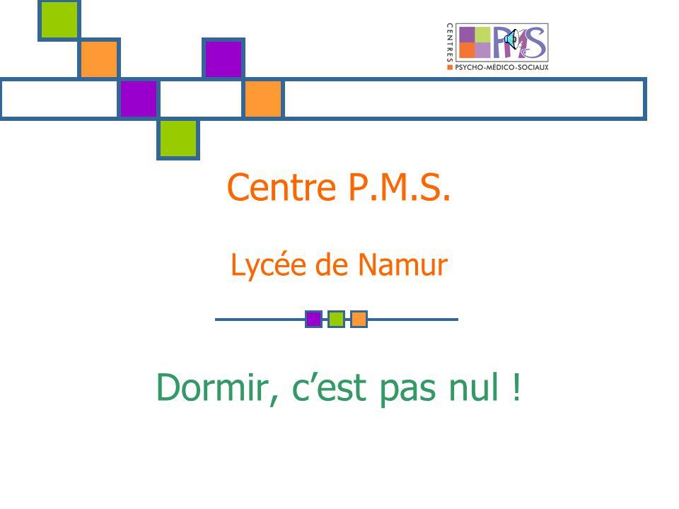Dormir, cest pas nul ! Centre P.M.S. Lycée de Namur