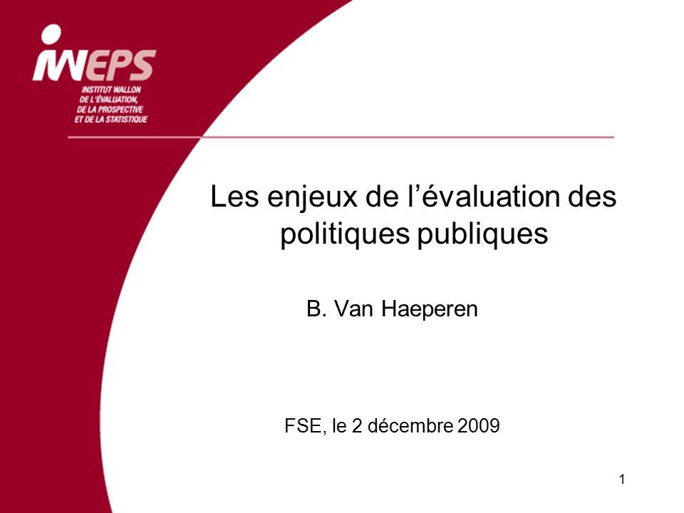 Les enjeux de lévaluation des politiques publiques B. Van Haeperen FSE, le 2 décembre 2009 1