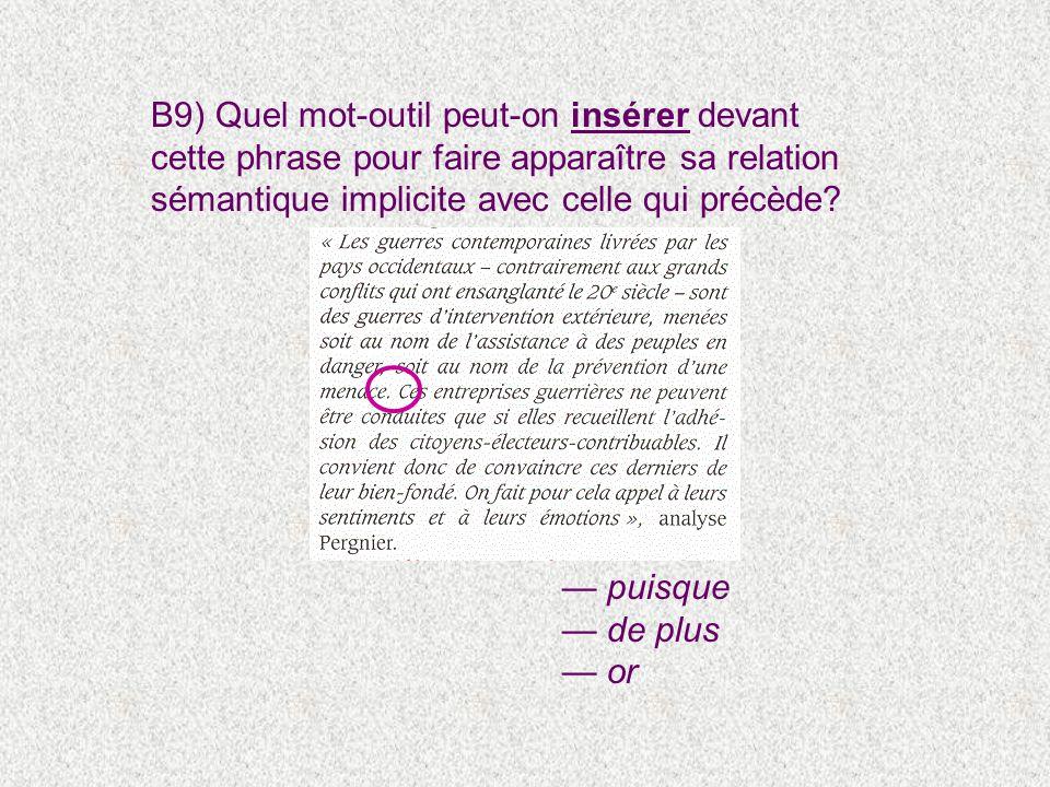 B9) Quel mot-outil peut-on insérer devant cette phrase pour faire apparaître sa relation sémantique implicite avec celle qui précède.