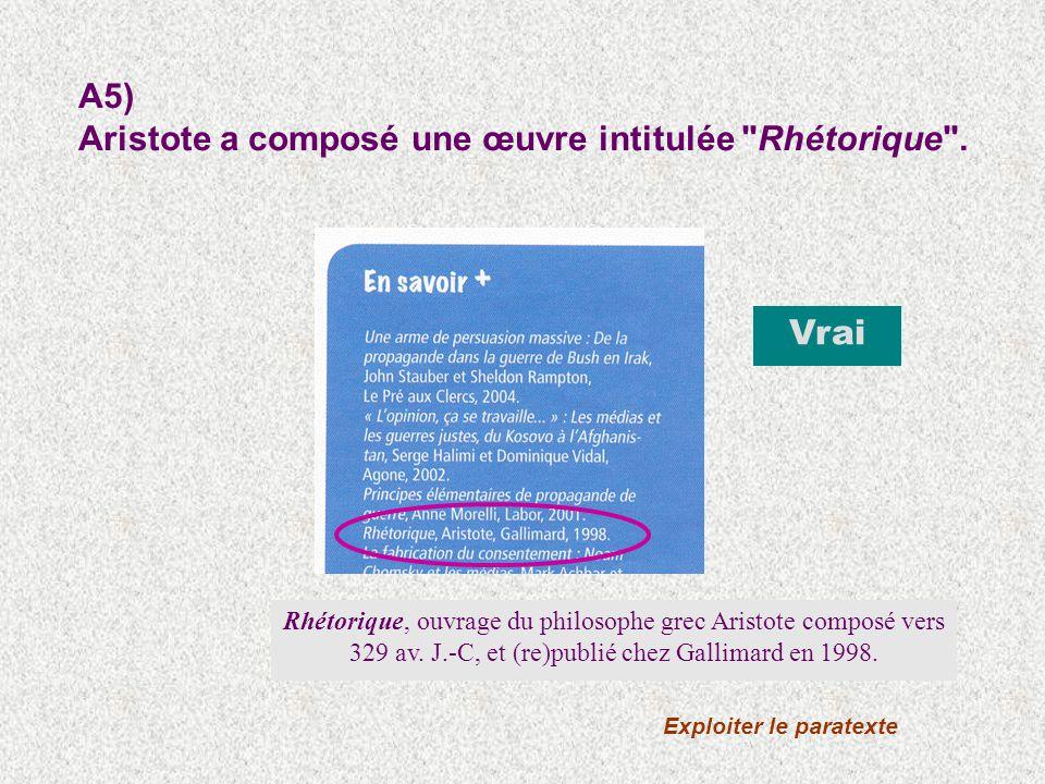 A5) Aristote a composé une œuvre intitulée Rhétorique .