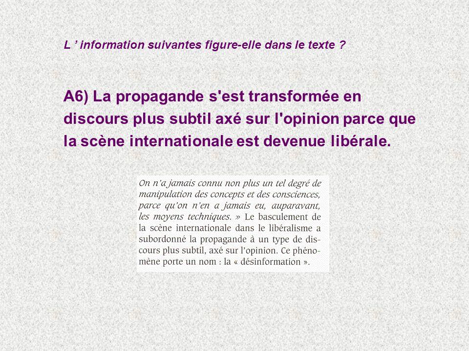 A6) La propagande s est transformée en discours plus subtil axé sur l opinion parce que la scène internationale est devenue libérale.