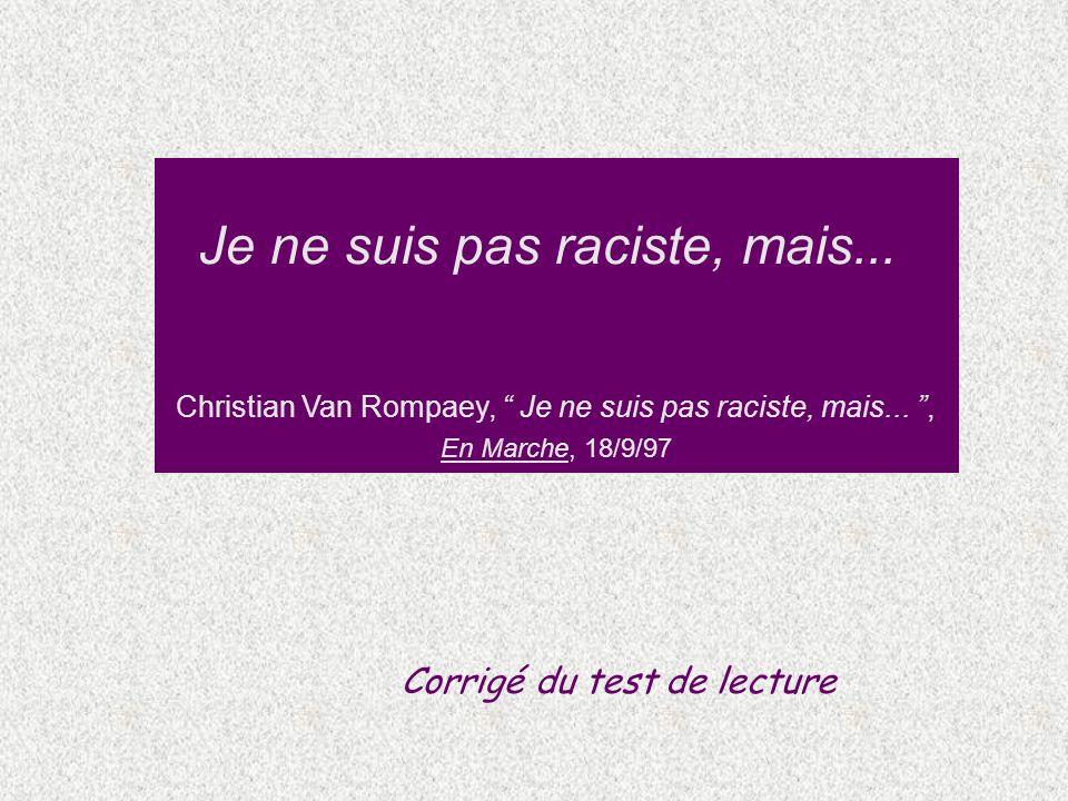 Je ne suis pas raciste, mais... Christian Van Rompaey, Je ne suis pas raciste, mais..., En Marche, 18/9/97 Corrigé du test de lecture