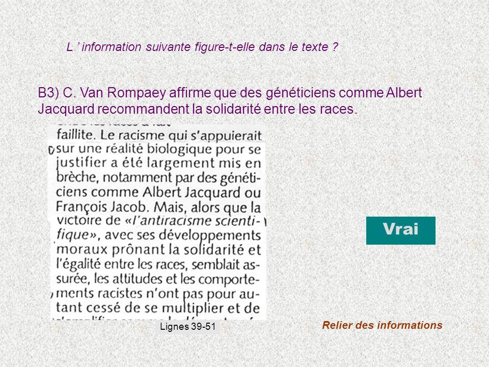 B3) C. Van Rompaey affirme que des généticiens comme Albert Jacquard recommandent la solidarité entre les races. Vrai Relier des informations Lignes 3