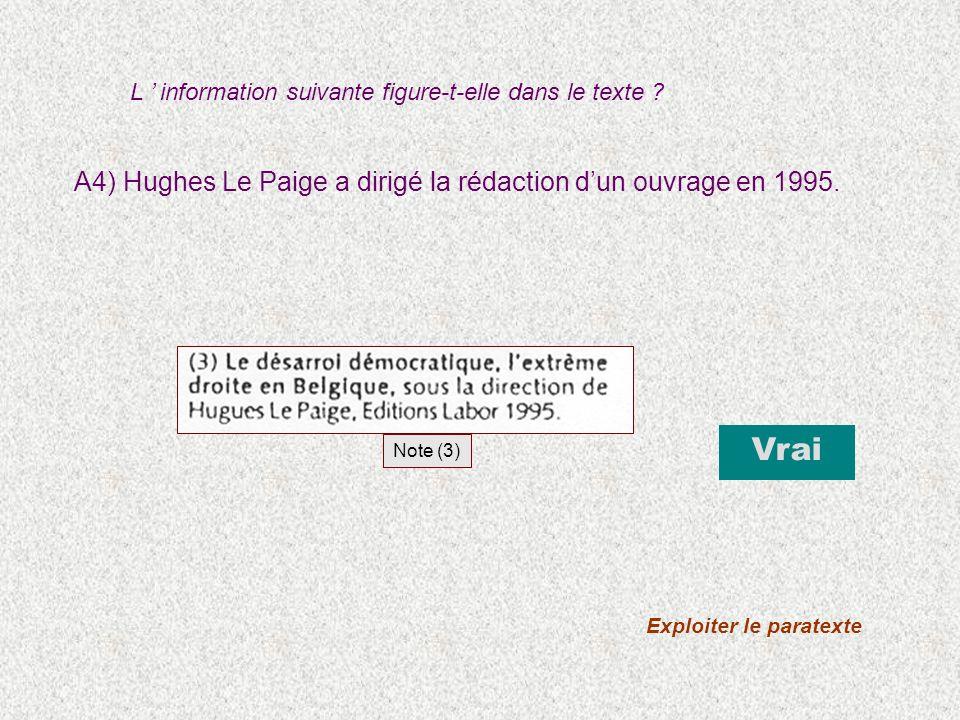 A4) Hughes Le Paige a dirigé la rédaction dun ouvrage en 1995. Vrai Exploiter le paratexte Note (3) L information suivante figure-t-elle dans le texte
