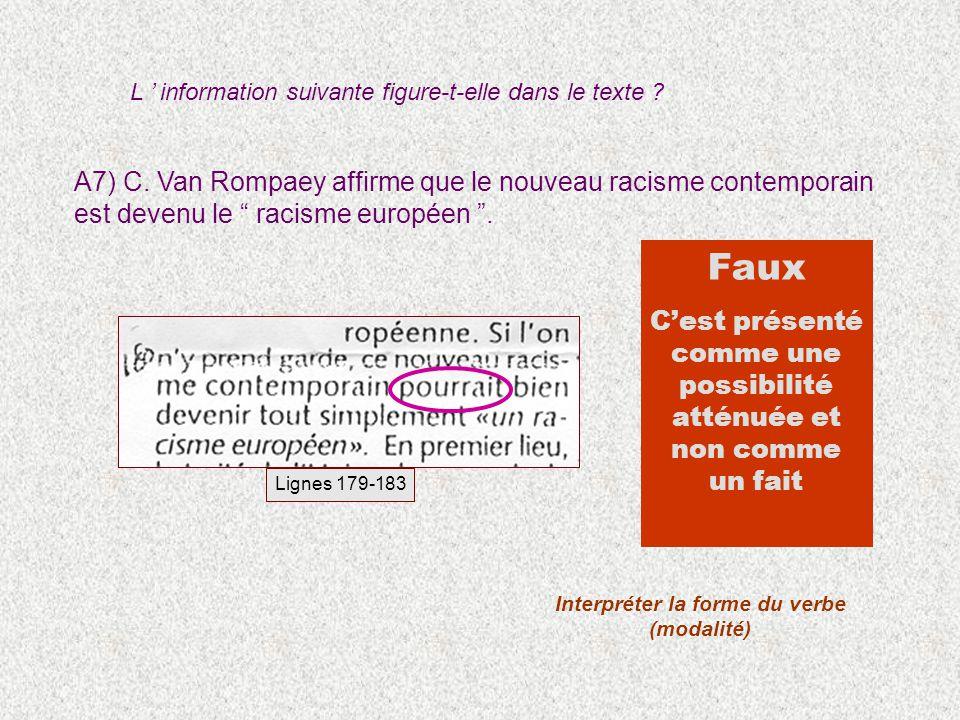 A7) C. Van Rompaey affirme que le nouveau racisme contemporain est devenu le racisme européen. Interpréter la forme du verbe (modalité) Faux Cest prés