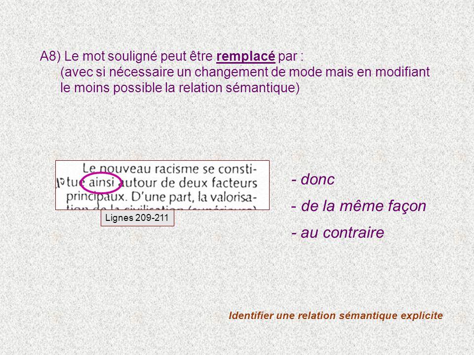 Identifier une relation sémantique explicite Lignes 209-211 A8) Le mot souligné peut être remplacé par : (avec si nécessaire un changement de mode mais en modifiant le moins possible la relation sémantique) - donc - de la même façon - au contraire
