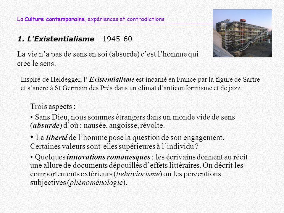 La Culture contemporaine, expériences et contradictions 1. LExistentialisme1945-60 Inspiré de Heidegger, l Existentialisme est incarné en France par l