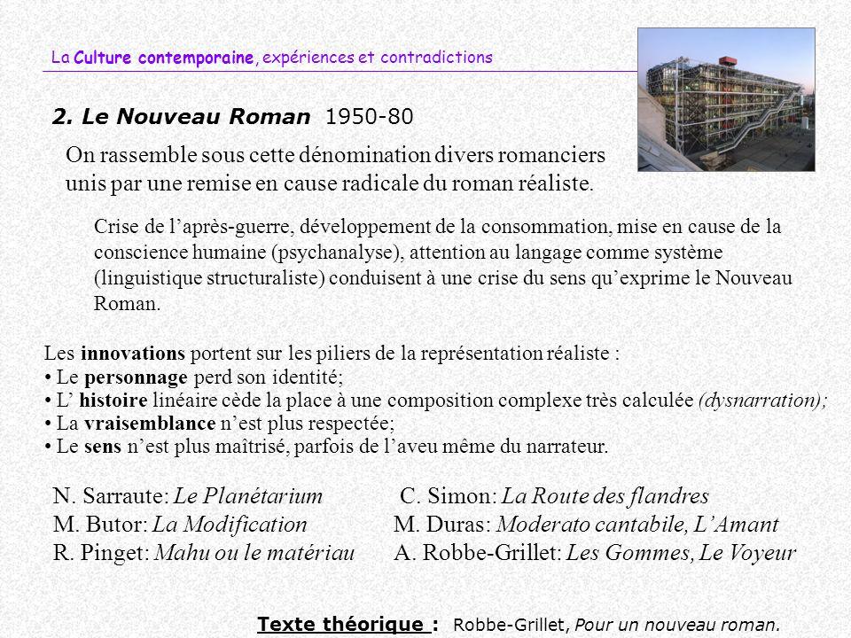 La Culture contemporaine, expériences et contradictions 2. Le Nouveau Roman1950-80 Crise de laprès-guerre, développement de la consommation, mise en c