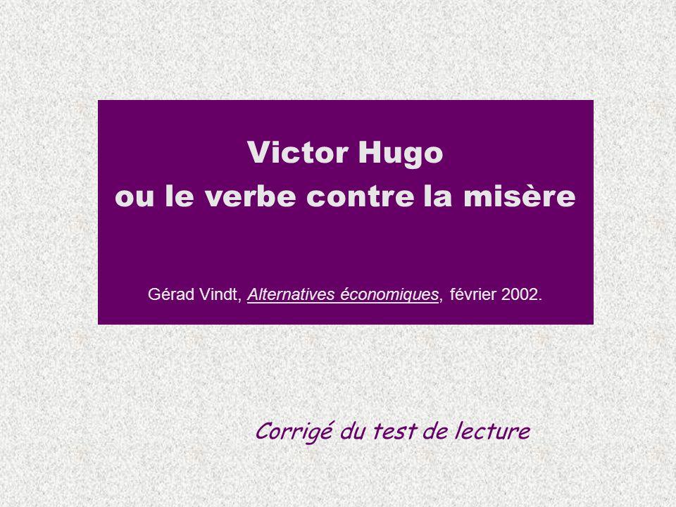 Victor Hugo ou le verbe contre la misère Gérad Vindt, Alternatives économiques, février 2002. Corrigé du test de lecture