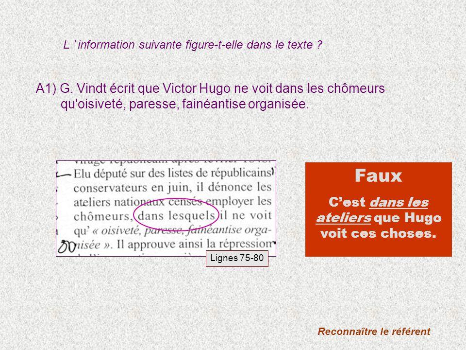 Lignes 75-80 A1) G. Vindt écrit que Victor Hugo ne voit dans les chômeurs qu'oisiveté, paresse, fainéantise organisée. L information suivante figure-t