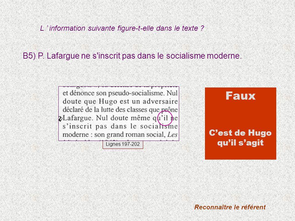 B5) P. Lafargue ne s'inscrit pas dans le socialisme moderne. L information suivante figure-t-elle dans le texte ? Reconnaître le référent Faux Cest de