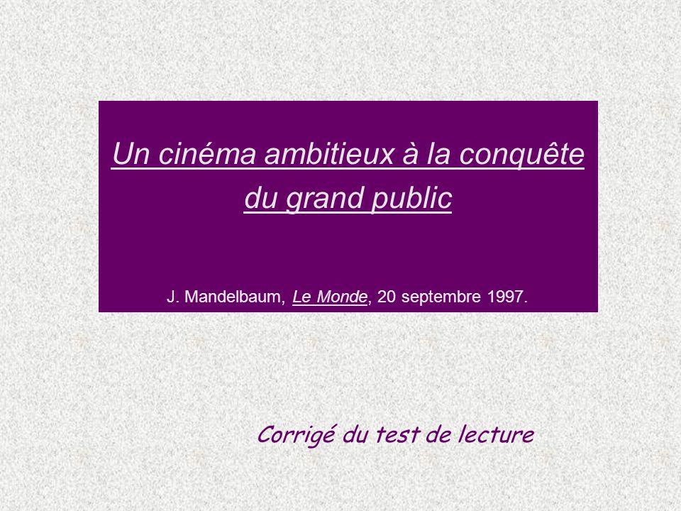 Un cinéma ambitieux à la conquête du grand public J. Mandelbaum, Le Monde, 20 septembre 1997. Corrigé du test de lecture