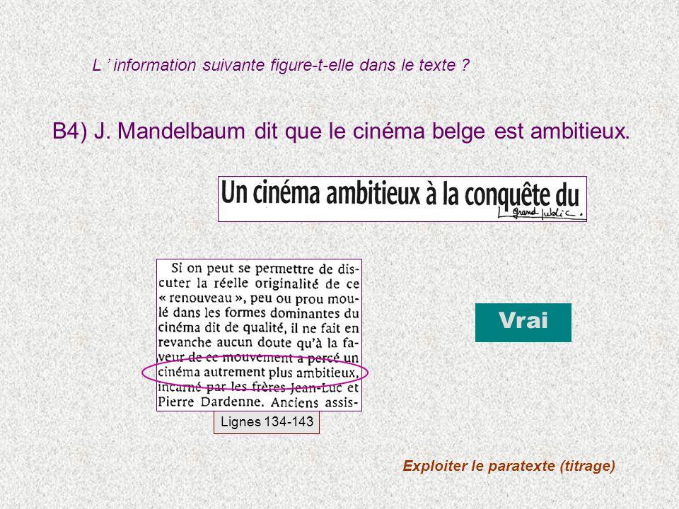 B4) J. Mandelbaum dit que le cinéma belge est ambitieux. Vrai Lignes 134-143 Exploiter le paratexte (titrage) L information suivante figure-t-elle dan