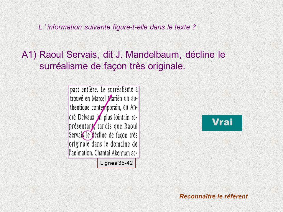 A1) Raoul Servais, dit J. Mandelbaum, décline le surréalisme de façon très originale. L information suivante figure-t-elle dans le texte ? Vrai Reconn