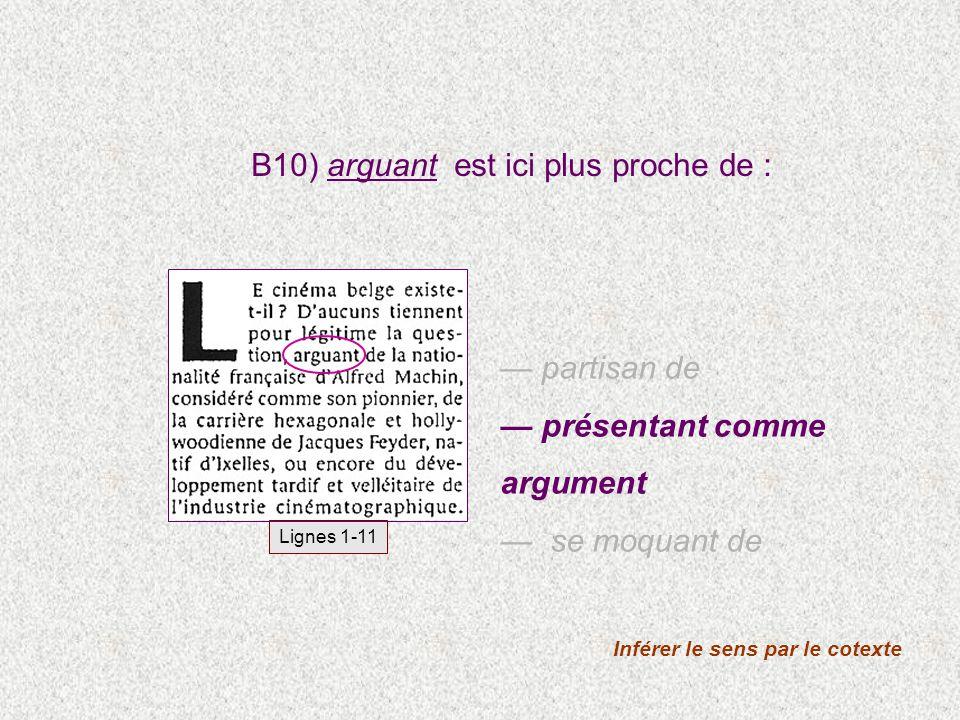 B10) arguant est ici plus proche de : Inférer le sens par le cotexte partisan de présentant comme argument se moquant de Lignes 1-11