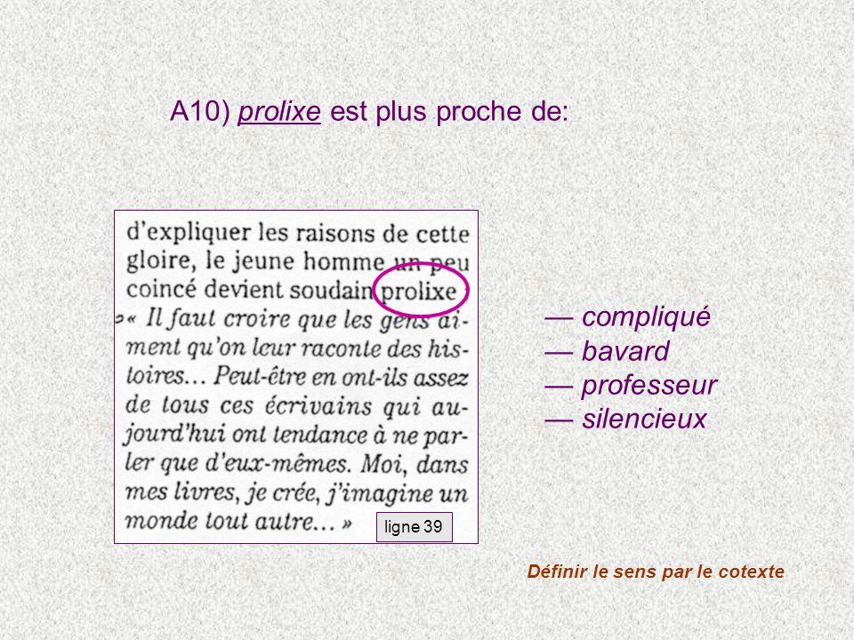 compliqué bavard professeur silencieux ligne 39 Définir le sens par le cotexte A10) prolixe est plus proche de: