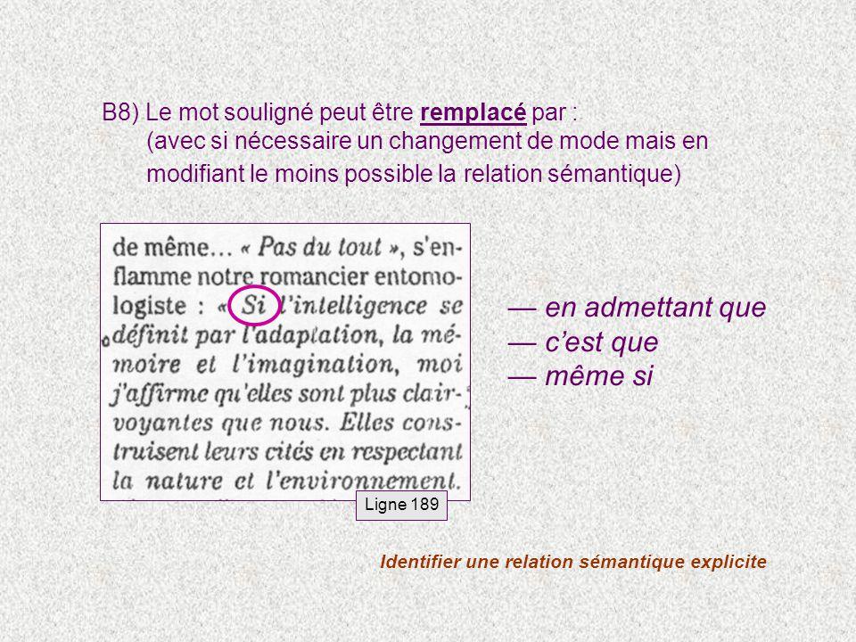en admettant que cest que même si Ligne 189 Identifier une relation sémantique explicite B8) Le mot souligné peut être remplacé par : (avec si nécessaire un changement de mode mais en modifiant le moins possible la relation sémantique)