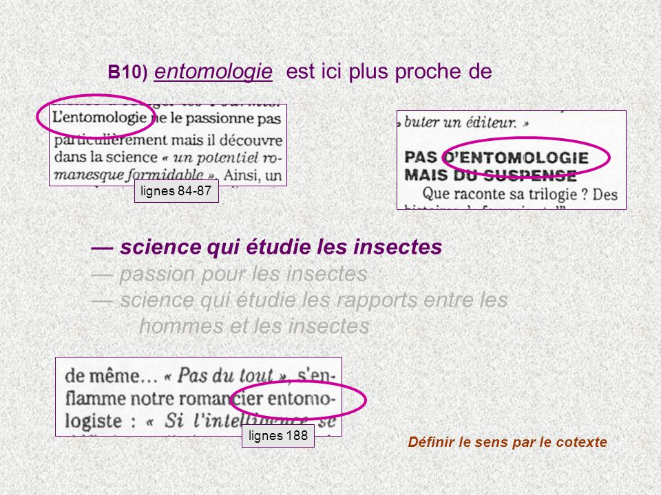 B10) entomologie est ici plus proche de science qui étudie les insectes passion pour les insectes science qui étudie les rapports entre les hommes et les insectes lignes 188 Définir le sens par le cotexte lignes 84-87