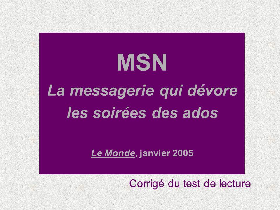 MSN La messagerie qui dévore les soirées des ados Le Monde, janvier 2005 Corrigé du test de lecture