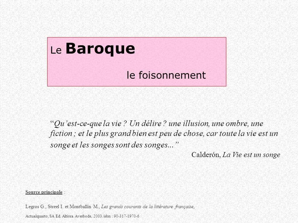 Le Baroque le foisonnement Quest-ce-que la vie ? Un délire ? une illusion, une ombre, une fiction ; et le plus grand bien est peu de chose, car toute