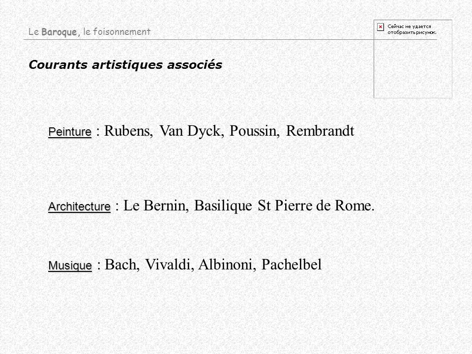 Courants artistiques associés Architecture Architecture : Le Bernin, Basilique St Pierre de Rome. Musique Musique : Bach, Vivaldi, Albinoni, Pachelbel
