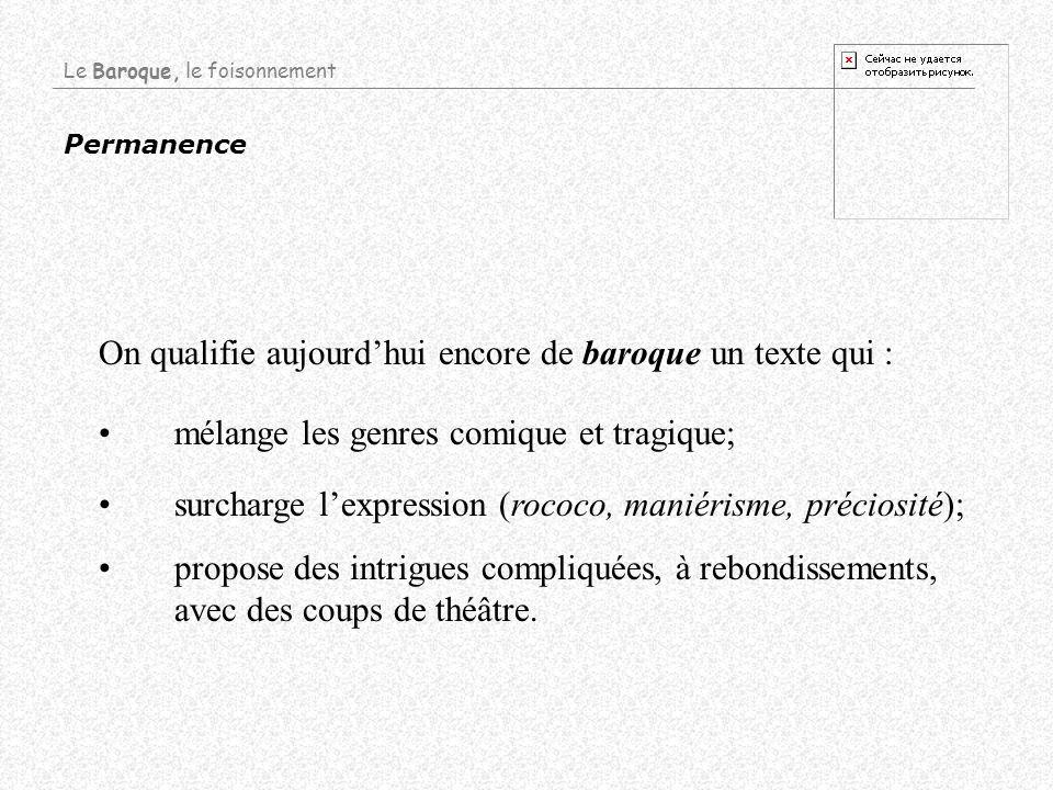 Permanence On qualifie aujourdhui encore de baroque un texte qui : mélange les genres comique et tragique; surcharge lexpression (rococo, maniérisme,