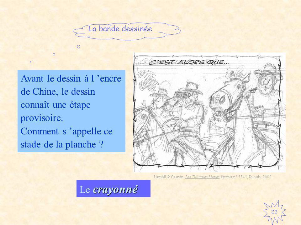La bande dessinée 22 Avant le dessin à l encre de Chine, le dessin connaît une étape provisoire.