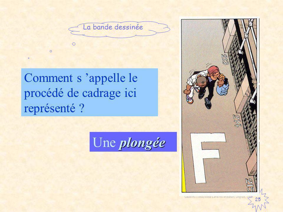 La bande dessinée 25 Comment s appelle le procédé de cadrage ici représenté .