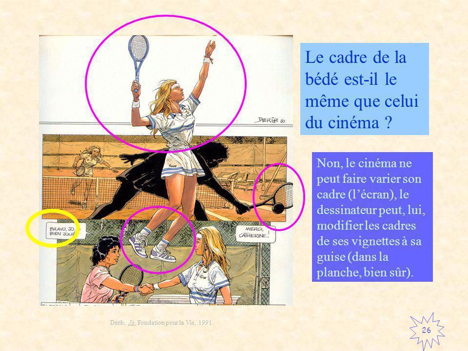 La bande dessinée 26 Le cadre de la bédé est-il le même que celui du cinéma .