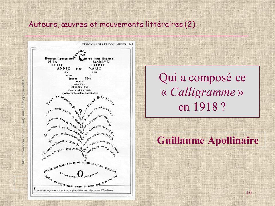 Auteurs, œuvres et mouvements littéraires (2) 10 http://newmedia.cgu.edu/cody/surrealism/apoem-web.GIF Qui a composé ce « Calligramme » en 1918 ? Guil