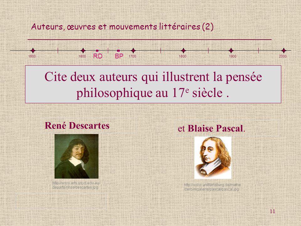 Auteurs, œuvres et mouvements littéraires (2) 11 RD BP Cite deux auteurs qui illustrent la pensée philosophique au 17 e siècle. et Blaise Pascal. 1500